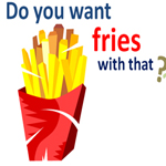 you-want-fries-with-that